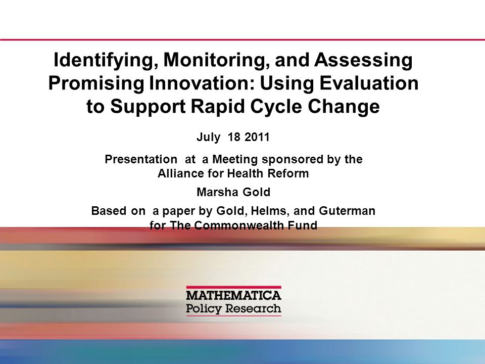 Identifying, Monitoring, and Assessing Promising Innovation: Using Evaluation to Support Rapid Cycle Change July 18 2011 Presentation at a Meeting spo