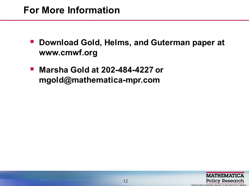 Mathematica ® is a registered trademark of Mathematica Policy Research. Download Gold, Helms, and Guterman paper at www.cmwf.org Marsha Gold at 202-48