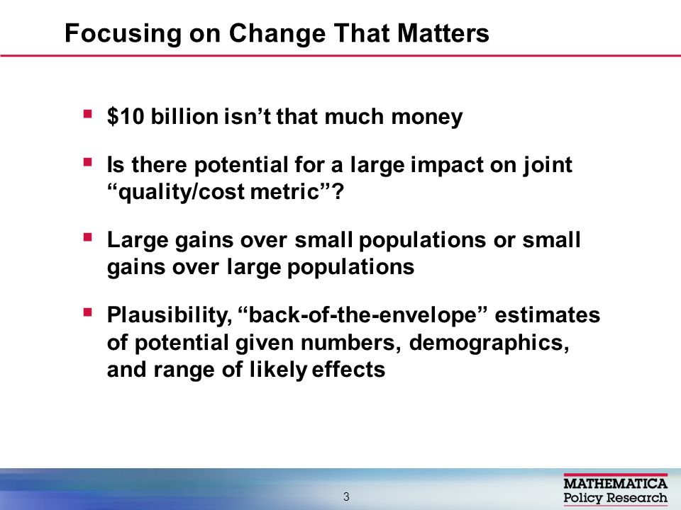 Focusing on Change That Matters 3 $10 billion isnt that much money Is there potential for a large impact on joint quality/cost metric? Large gains ove