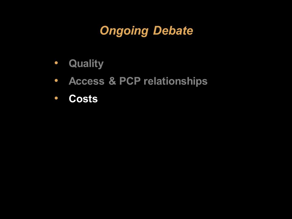 Ongoing Debate Quality Access & PCP relationships Costs