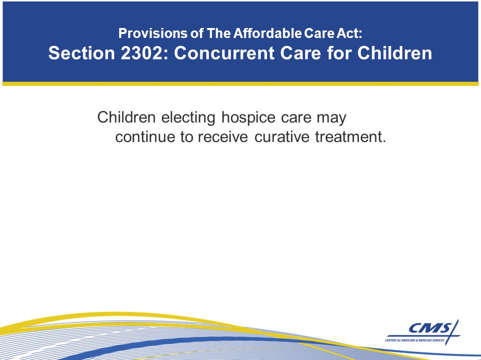 Children electing hospice care may continue to receive curative treatment.