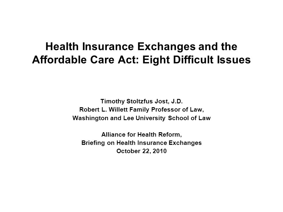 Health Insurance Exchanges and the Affordable Care Act: Eight Difficult Issues Timothy Stoltzfus Jost, J.D. Robert L. Willett Family Professor of Law,