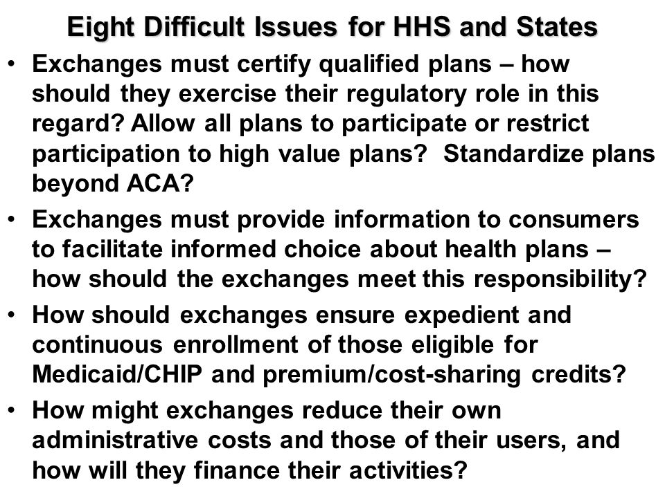 Eight Difficult Issues for HHS and States Exchanges must certify qualified plans – how should they exercise their regulatory role in this regard? Allo