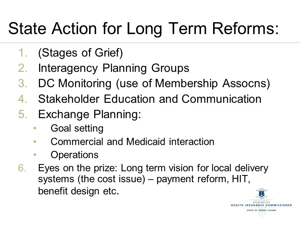 State Action for Long Term Reforms: 1.(Stages of Grief) 2.Interagency Planning Groups 3.DC Monitoring (use of Membership Assocns) 4.Stakeholder Educat