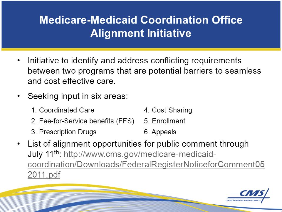 Medicare-Medicaid Coordination Office Alignment Initiative Initiative to identify and address conflicting requirements between two programs that are potential barriers to seamless and cost effective care.