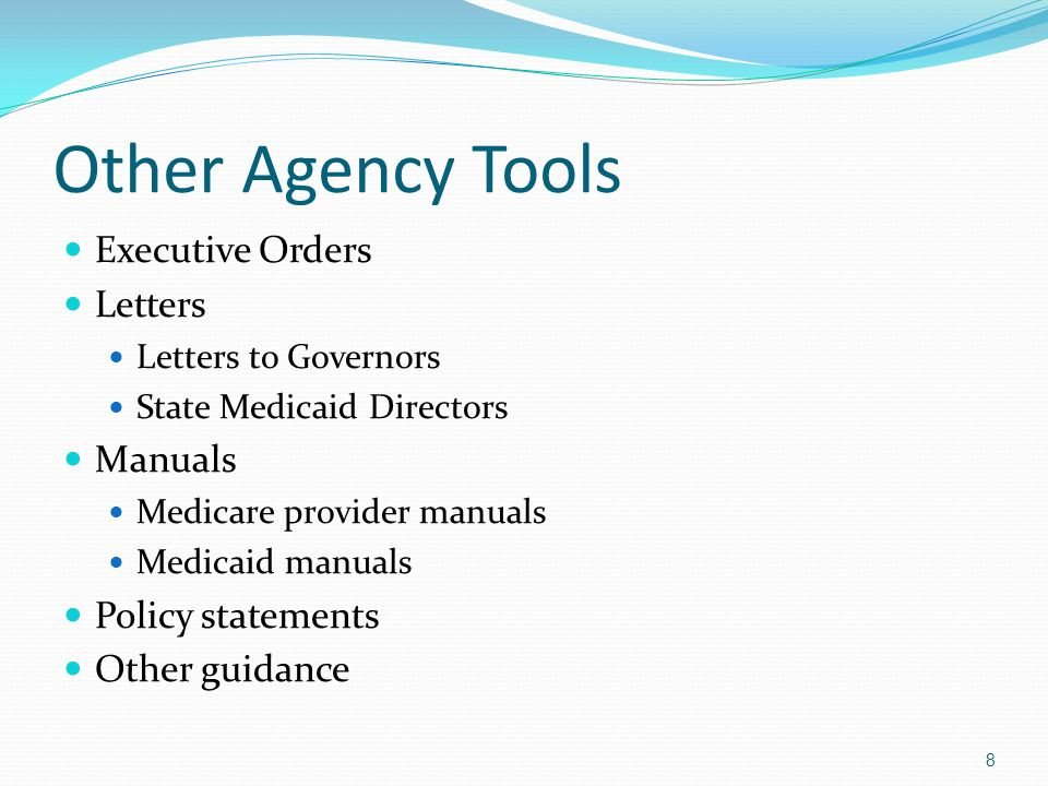 Other Agency Tools Executive Orders Letters Letters to Governors State Medicaid Directors Manuals Medicare provider manuals Medicaid manuals Policy statements Other guidance 8