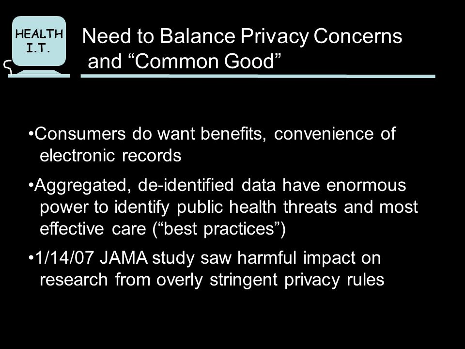 HEALTH I.T. Consumers do want benefits, convenience of electronic records Aggregated, de-identified data have enormous power to identify public health