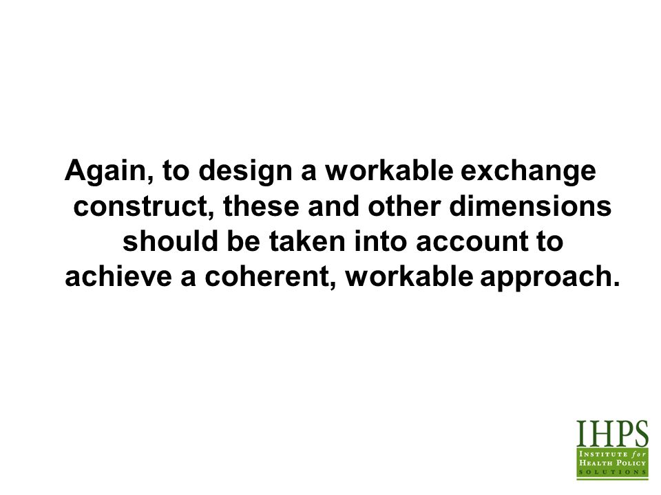 Again, to design a workable exchange construct, these and other dimensions should be taken into account to achieve a coherent, workable approach.