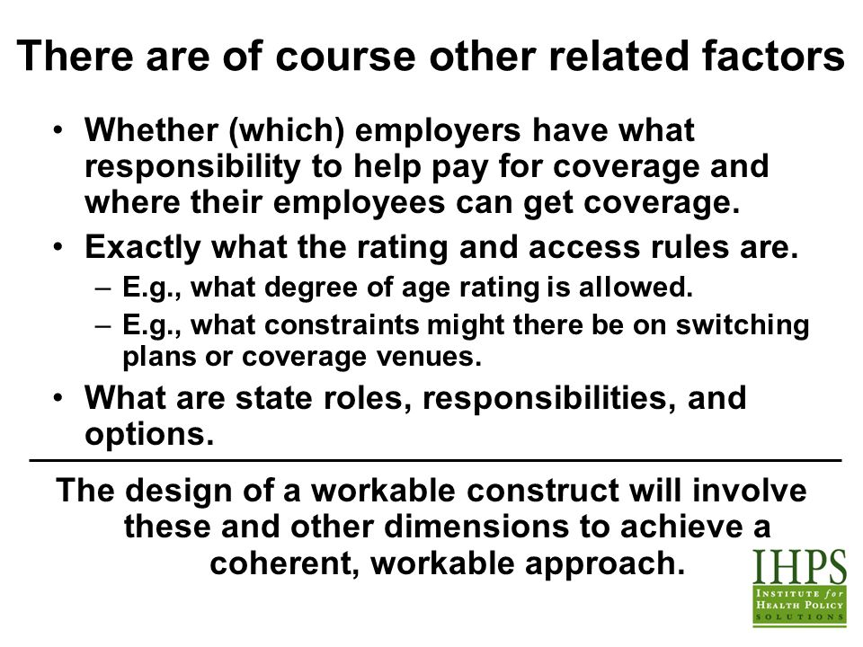 There are of course other related factors Whether (which) employers have what responsibility to help pay for coverage and where their employees can get coverage.