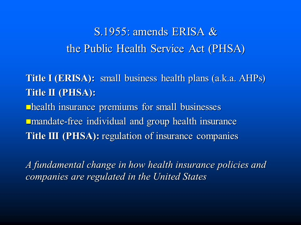S.1955: amends ERISA & the Public Health Service Act (PHSA) Title I (ERISA): small business health plans (a.k.a.