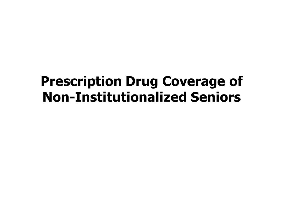 Prescription Drug Coverage of Non-Institutionalized Seniors