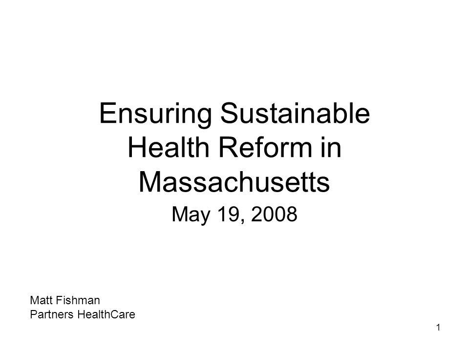1 Ensuring Sustainable Health Reform in Massachusetts May 19, 2008 Matt Fishman Partners HealthCare