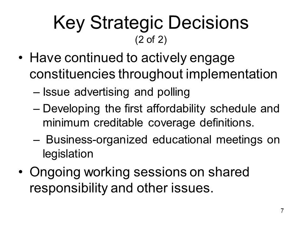 7 Key Strategic Decisions (2 of 2) Have continued to actively engage constituencies throughout implementation –Issue advertising and polling –Developi