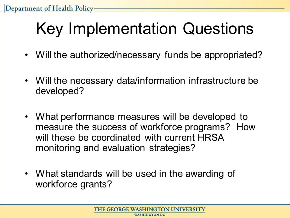 Key Implementation Questions Will the authorized/necessary funds be appropriated.