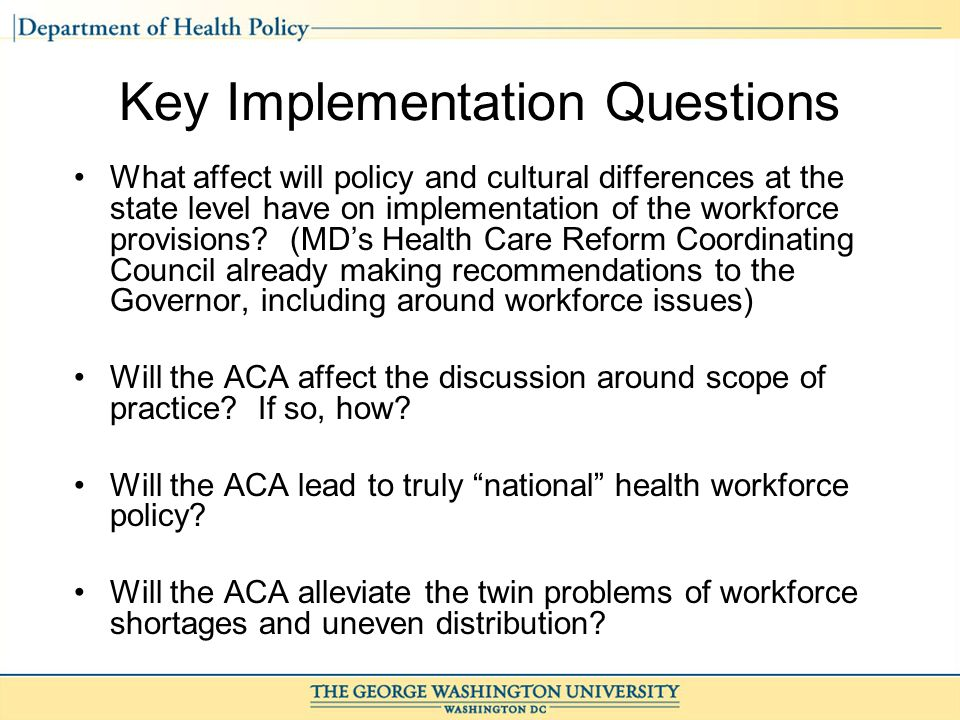 Key Implementation Questions What affect will policy and cultural differences at the state level have on implementation of the workforce provisions.