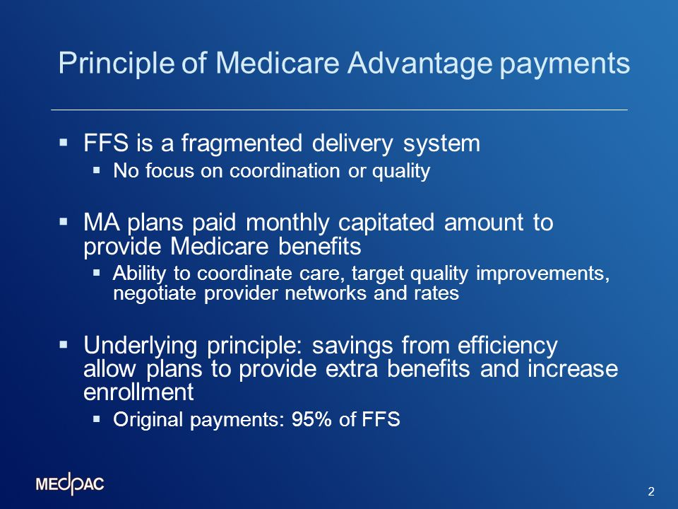 2 Principle of Medicare Advantage payments FFS is a fragmented delivery system No focus on coordination or quality MA plans paid monthly capitated amo