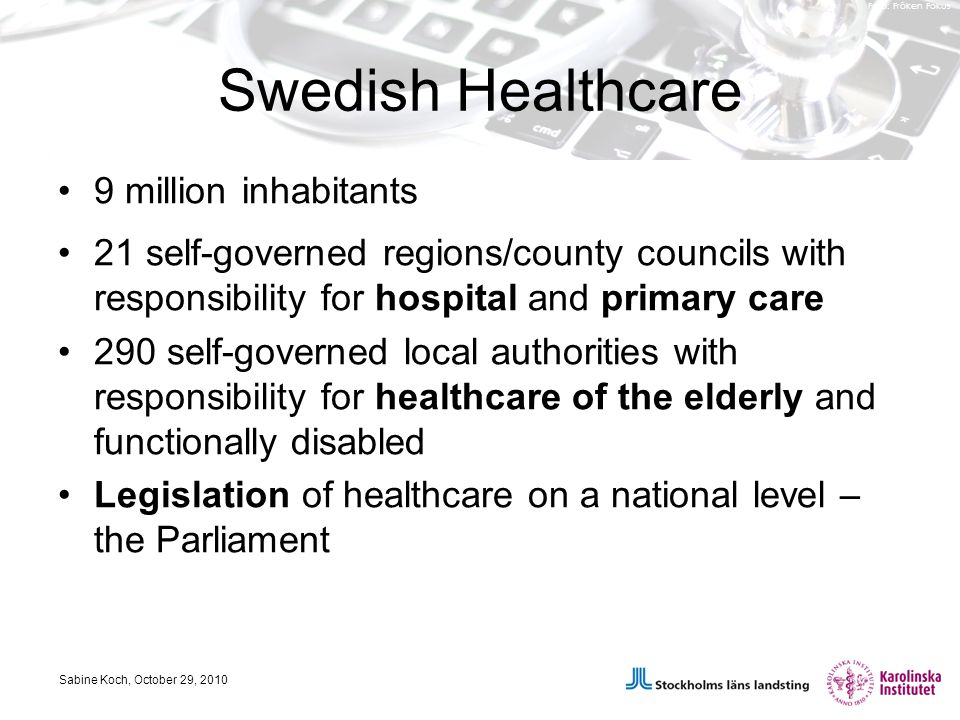 Foto: Fröken Fokus Swedish Healthcare 9 million inhabitants 21 self-governed regions/county councils with responsibility for hospital and primary care