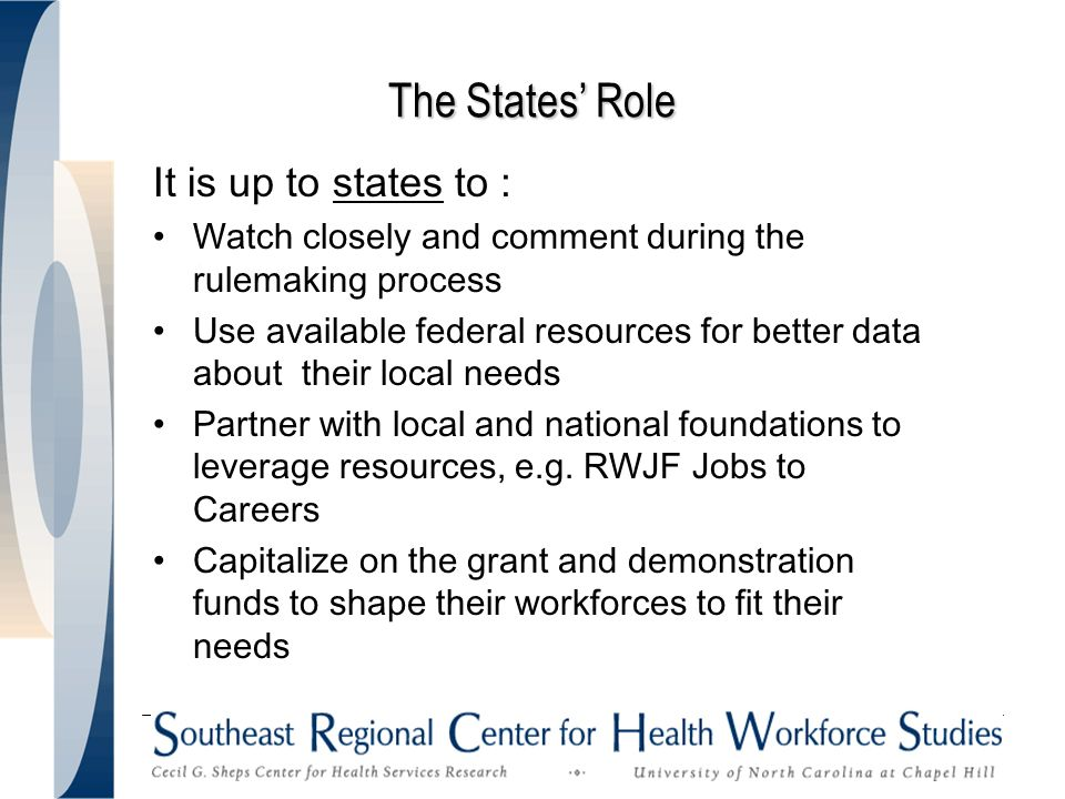 The States Role It is up to states to : Watch closely and comment during the rulemaking process Use available federal resources for better data about their local needs Partner with local and national foundations to leverage resources, e.g.