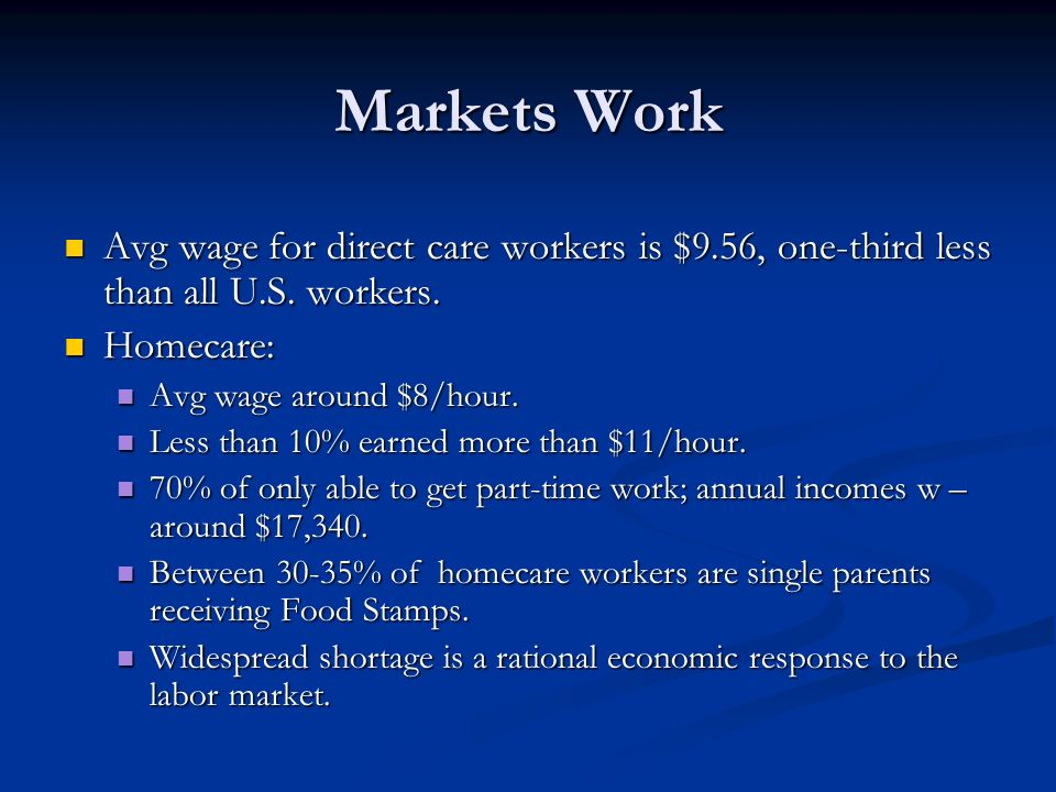 Markets Work Avg wage for direct care workers is $9.56, one-third less than all U.S.