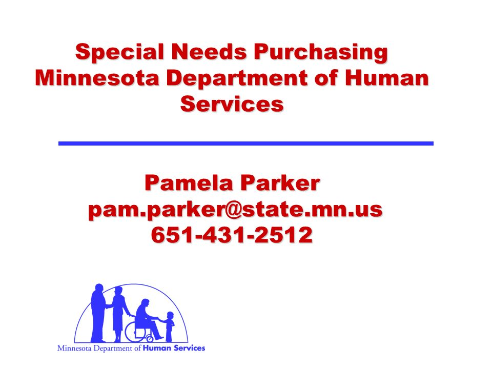 Special Needs Purchasing Minnesota Department of Human Services Pamela Parker pam.parker@state.mn.us 651-431-2512