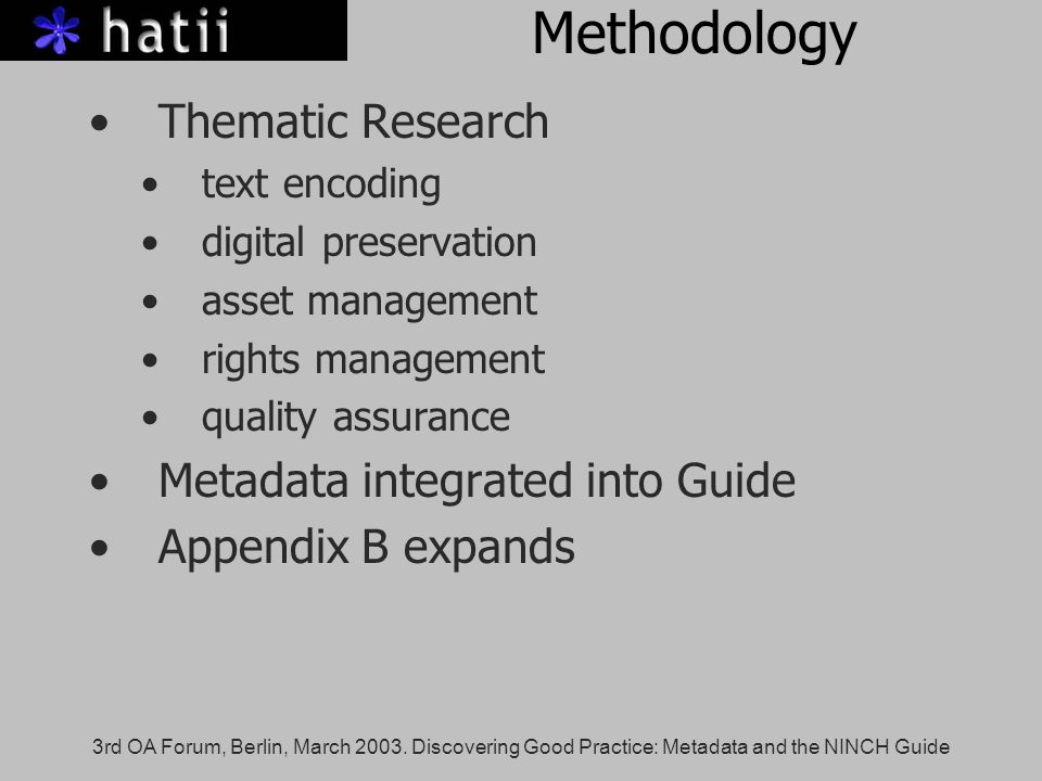 3rd OA Forum, Berlin, March 2003. Discovering Good Practice: Metadata and the NINCH Guide Methodology Thematic Research text encoding digital preserva