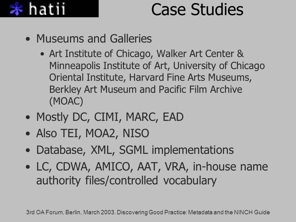 3rd OA Forum, Berlin, March 2003. Discovering Good Practice: Metadata and the NINCH Guide Case Studies Museums and Galleries Art Institute of Chicago,