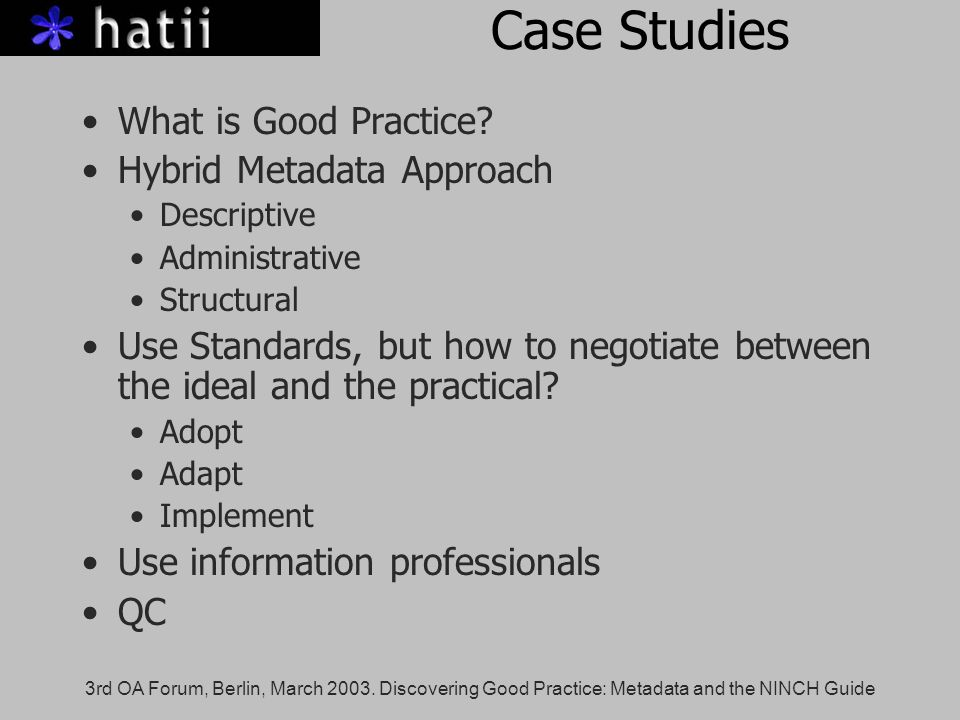 3rd OA Forum, Berlin, March 2003. Discovering Good Practice: Metadata and the NINCH Guide Case Studies What is Good Practice? Hybrid Metadata Approach