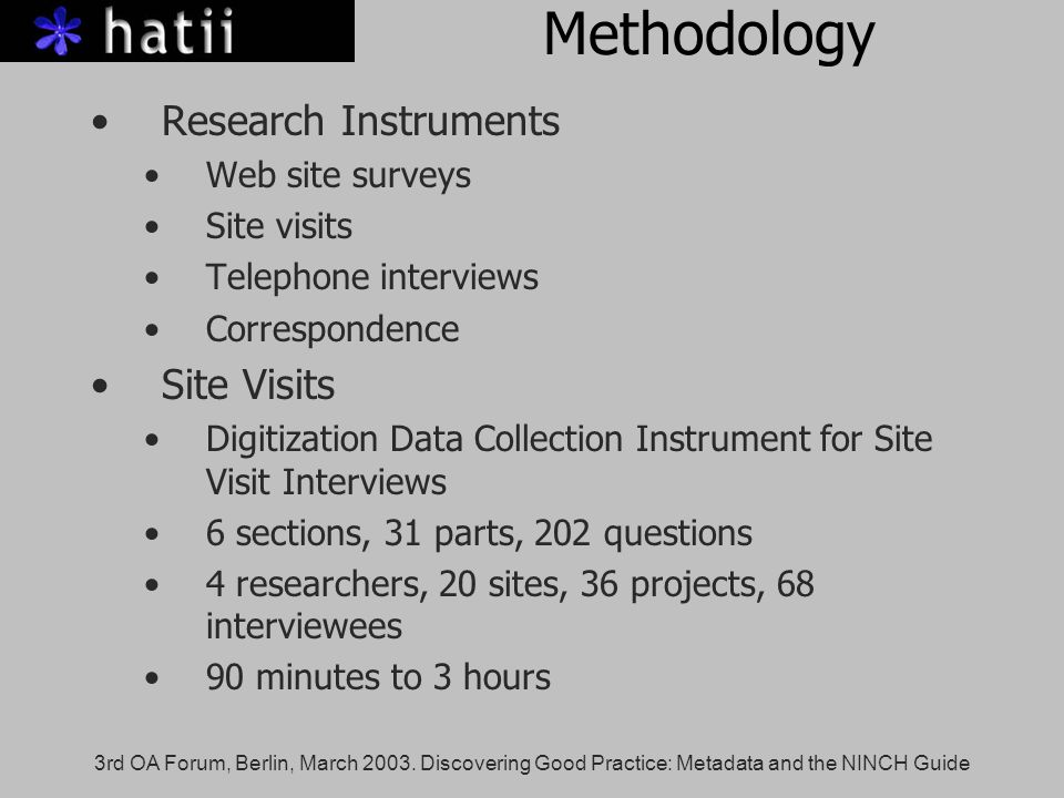 3rd OA Forum, Berlin, March 2003. Discovering Good Practice: Metadata and the NINCH Guide Methodology Research Instruments Web site surveys Site visit