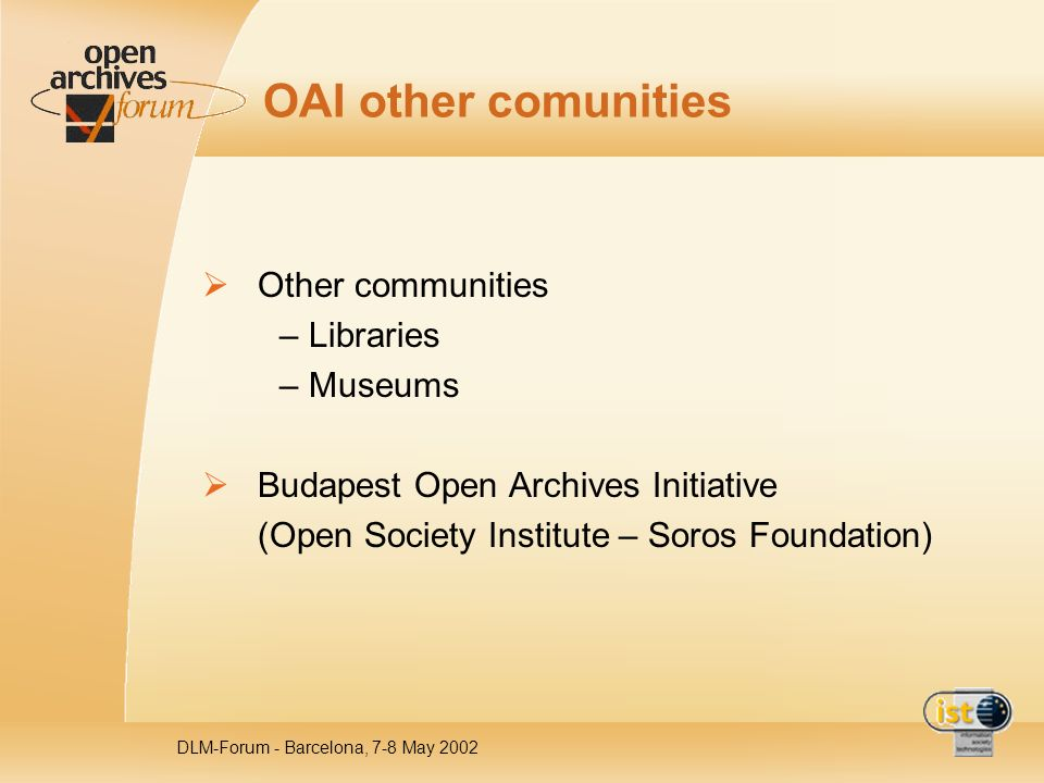 DLM-Forum - Barcelona, 7-8 May 2002 OAI other comunities Other communities – Libraries – Museums Budapest Open Archives Initiative (Open Society Insti