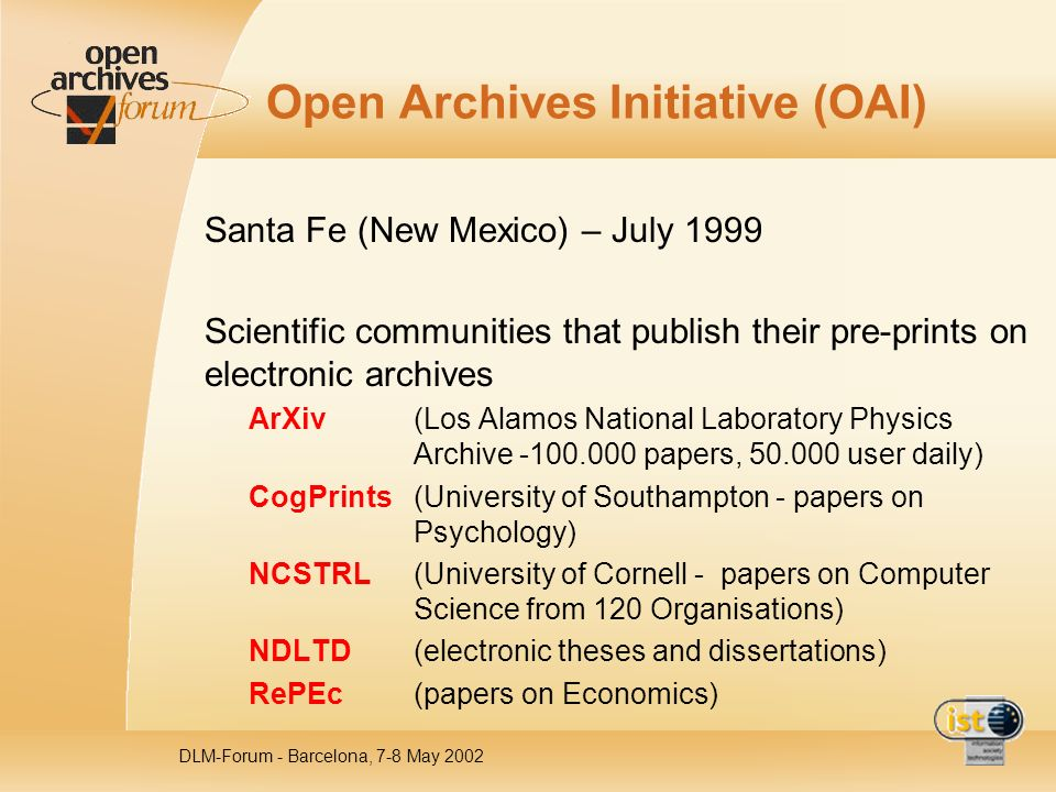 DLM-Forum - Barcelona, 7-8 May 2002 Open Archives Initiative (OAI) Santa Fe (New Mexico) – July 1999 Scientific communities that publish their pre-pri