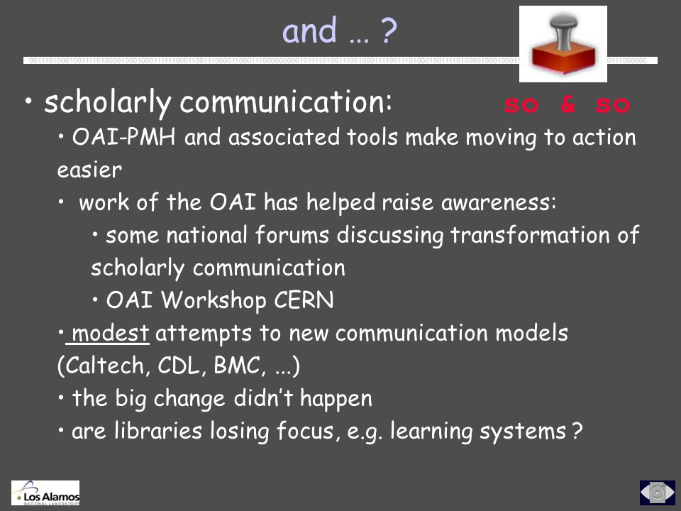 and … ? scholarly communication: OAI-PMH and associated tools make moving to action easier work of the OAI has helped raise awareness: some national f