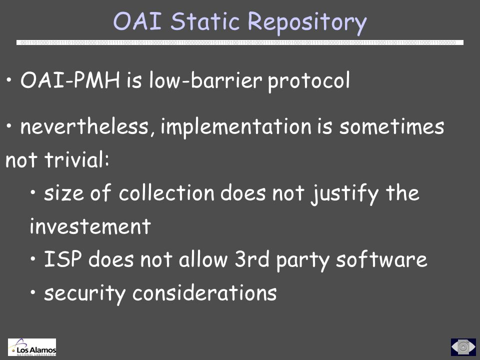 OAI Static Repository OAI-PMH is low-barrier protocol nevertheless, implementation is sometimes not trivial: size of collection does not justify the investement ISP does not allow 3rd party software security considerations