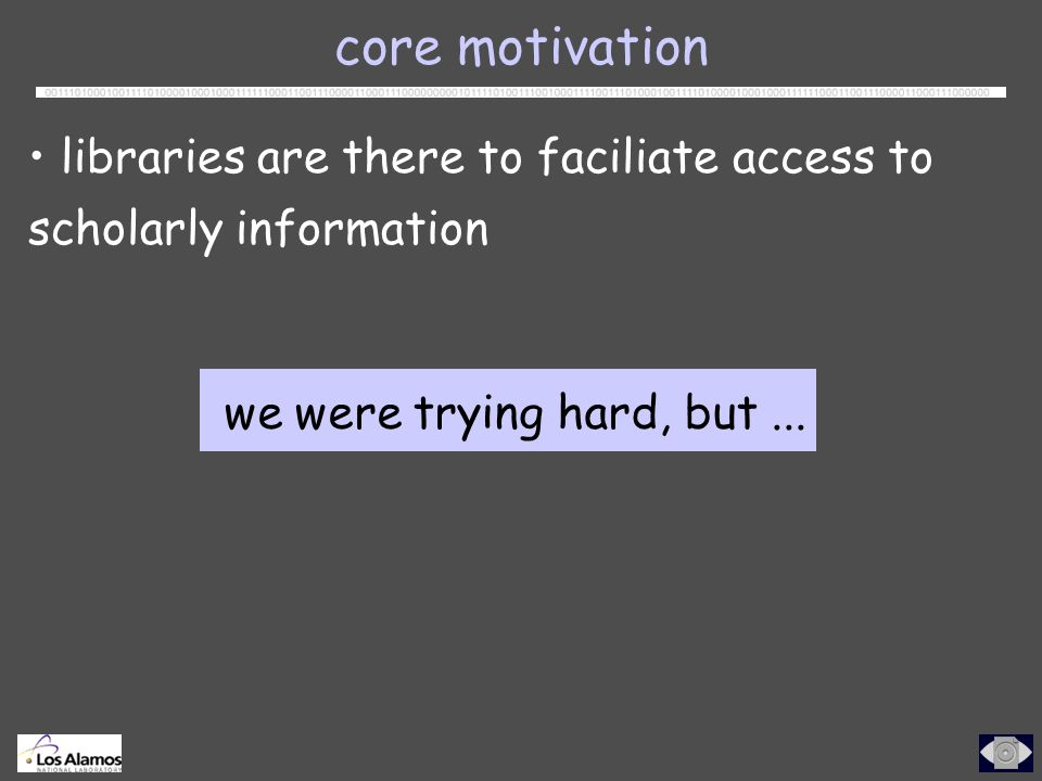 libraries are there to faciliate access to scholarly information core motivation we were trying hard, but...