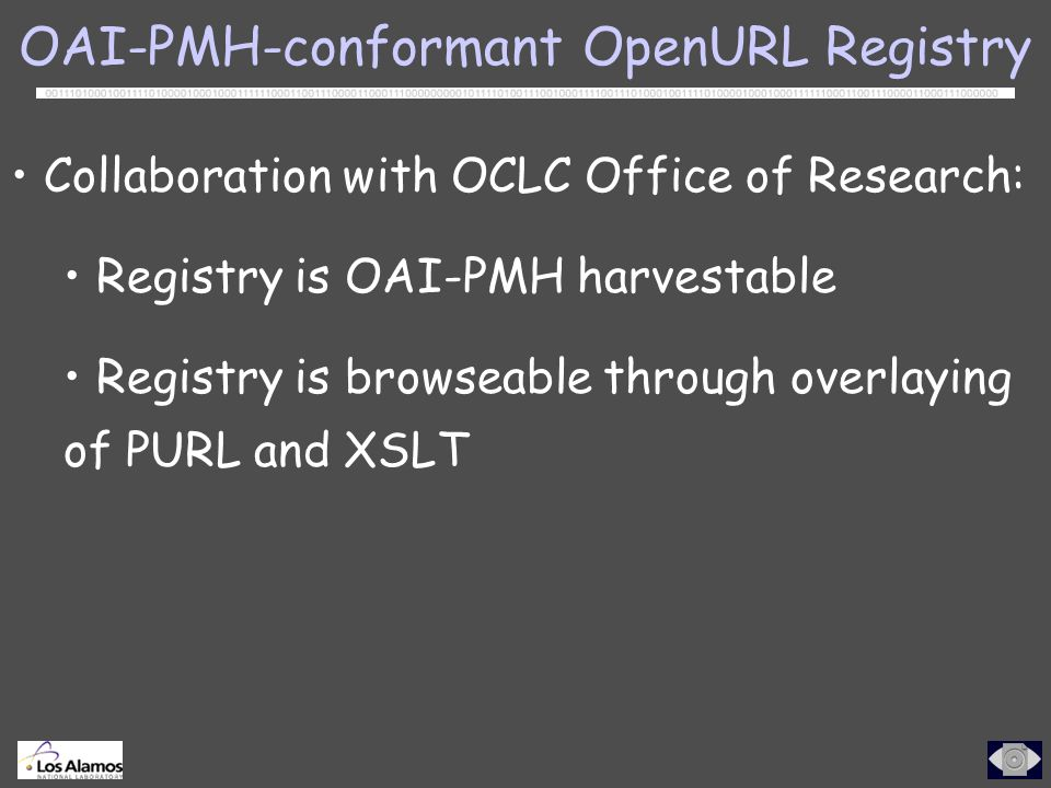OAI-PMH-conformant OpenURL Registry Collaboration with OCLC Office of Research: Registry is OAI-PMH harvestable Registry is browseable through overlaying of PURL and XSLT