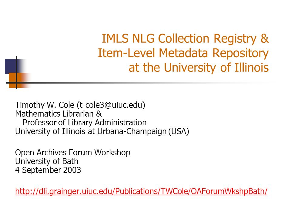 22 Open Archives Forum Workshop 4 September 2003 t-cole3@uiuc.edu University of Illinois at UC DC element usage (from Mellon) Records containing subject & description element SUBJECTDESCRIPTION Digital libraries (10 total, 122,719 records) 78%36% Museums, hist.