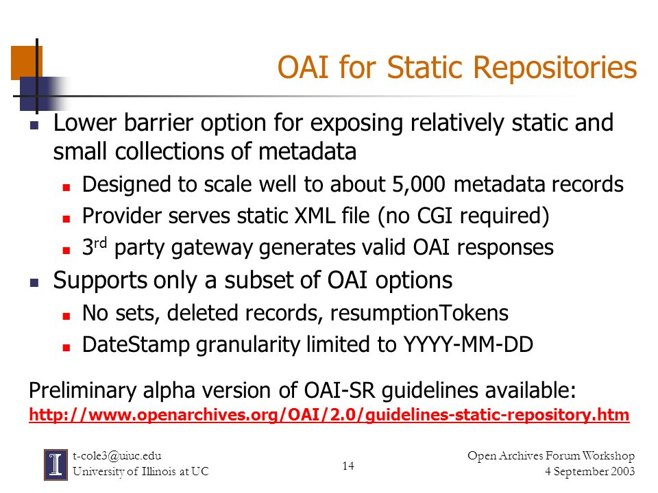 14 Open Archives Forum Workshop 4 September 2003 t-cole3@uiuc.edu University of Illinois at UC OAI for Static Repositories Lower barrier option for ex