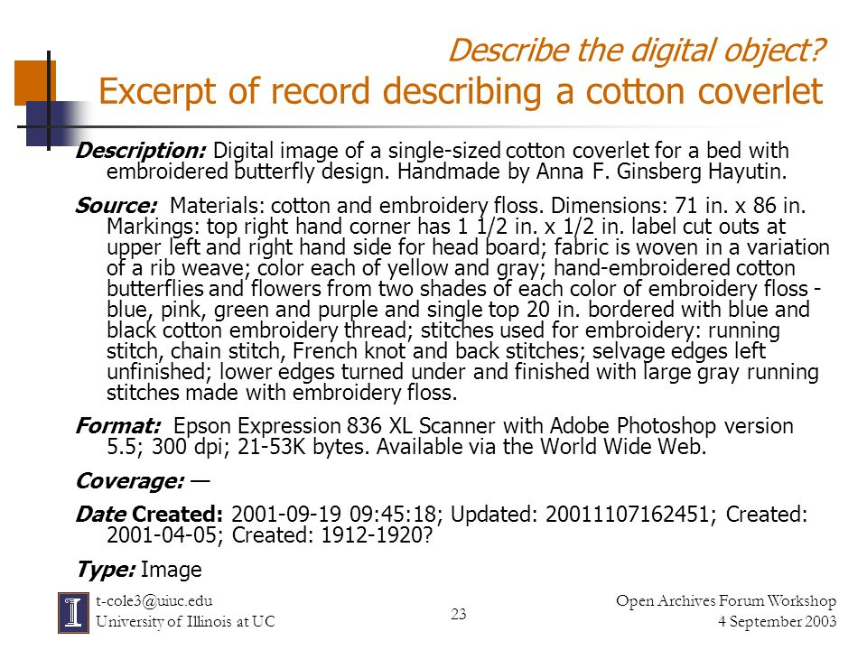 23 Open Archives Forum Workshop 4 September 2003 t-cole3@uiuc.edu University of Illinois at UC Describe the digital object? Excerpt of record describi