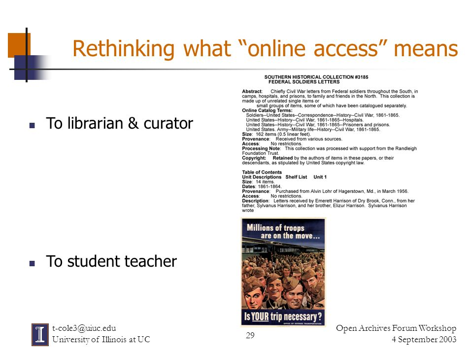 29 Open Archives Forum Workshop 4 September 2003 t-cole3@uiuc.edu University of Illinois at UC Rethinking what online access means To librarian & curator To student teacher