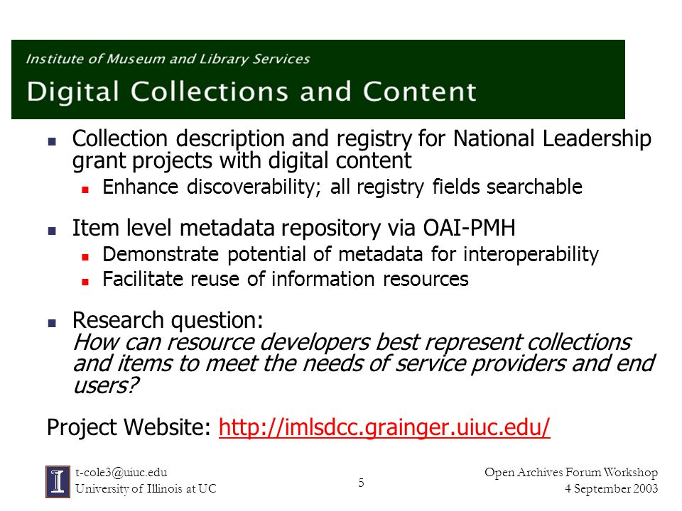 26 Open Archives Forum Workshop 4 September 2003 t-cole3@uiuc.edu University of Illinois at UC Portal Design Issues How best to organize aggregated metadata for browse Need scalable ways to build / implement classifications Need better methods for clustering and grouping Utilize relationships & ties to collection descriptions How best to implement basic & advanced searching Precise searching hard due to metadata usage variations Limited normalization possible; more work needed Robust search & ranking across large aggregations hard Need more audience-specific designs Need more dynamic & interactive designs Need better support of educational & instructional uses