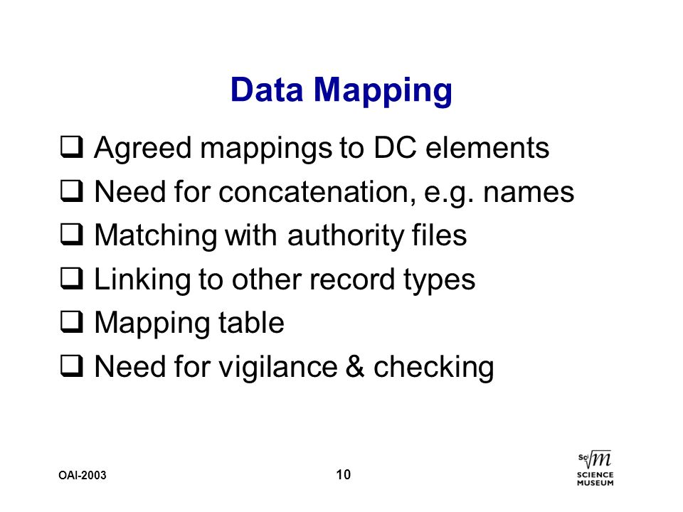 OAI-2003 10 Data Mapping q Agreed mappings to DC elements q Need for concatenation, e.g.