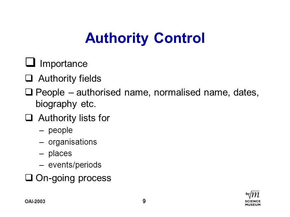 OAI-2003 9 Authority Control q Importance q Authority fields qPeople – authorised name, normalised name, dates, biography etc.