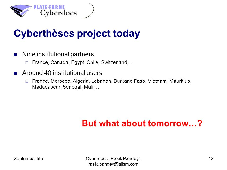 September 5th12Cyberdocs - Rasik Pandey - rasik.pandey@ajlsm.com Cyberthèses project today Nine institutional partners France, Canada, Egypt, Chile, S