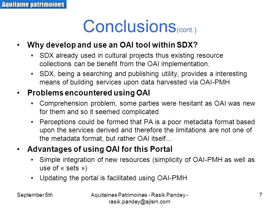 September 5thAquitaines Patrimoines - Rasik Pandey - rasik.pandey@ajlsm.com 7 Conclusions (cont.) Why develop and use an OAI tool within SDX? SDX alre