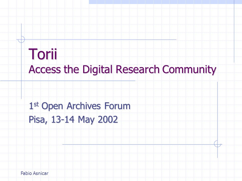 Fabio Asnicar Torii Access the Digital Research Community 1 st Open Archives Forum Pisa, 13-14 May 2002