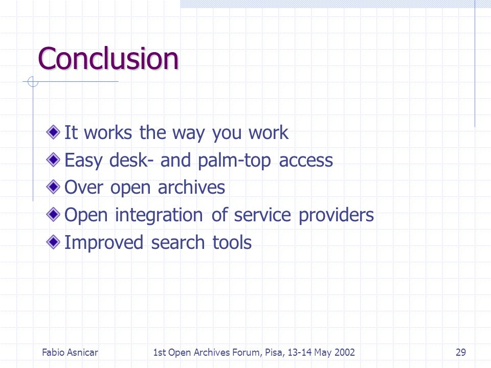 Fabio Asnicar1st Open Archives Forum, Pisa, 13-14 May 200229 Conclusion It works the way you work Easy desk- and palm-top access Over open archives Op