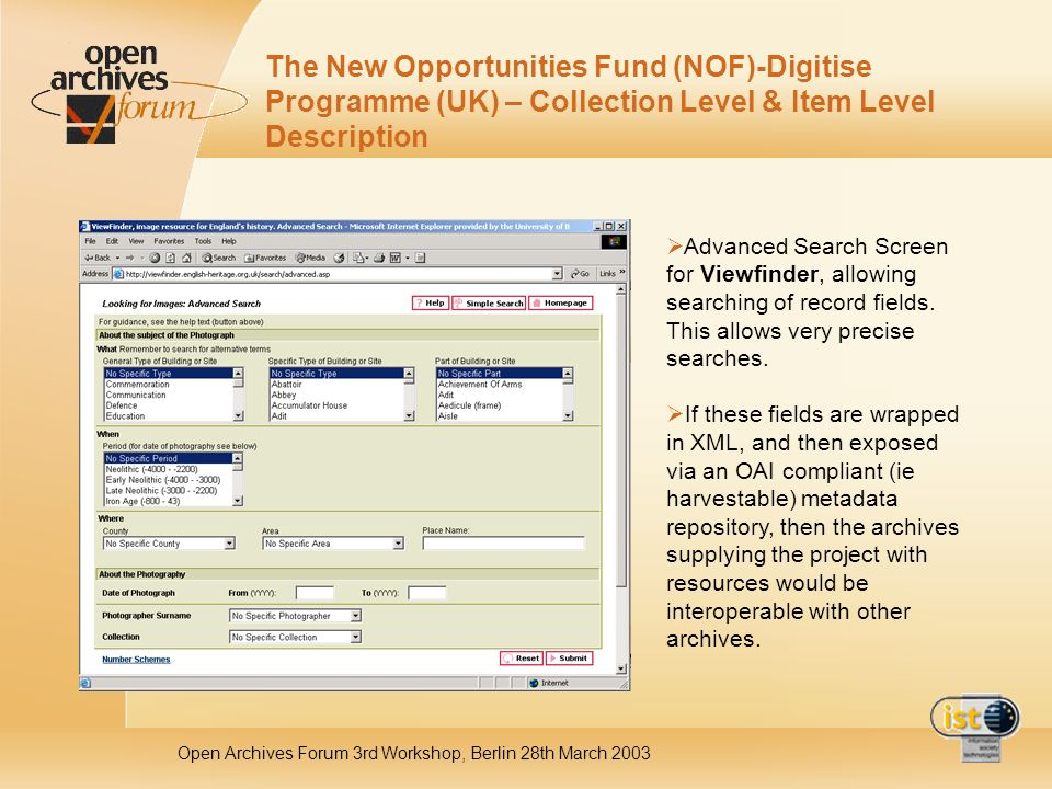 Open Archives Forum 3rd Workshop, Berlin 28th March 2003 The New Opportunities Fund (NOF)-Digitise Programme (UK) – Collection Level & Item Level Description Advanced Search Screen for Viewfinder, allowing searching of record fields.