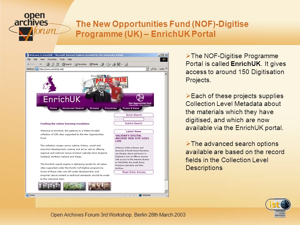 Open Archives Forum 3rd Workshop, Berlin 28th March 2003 The New Opportunities Fund (NOF)-Digitise Programme (UK) – EnrichUK Portal The NOF-Digitise Programme Portal is called EnrichUK.