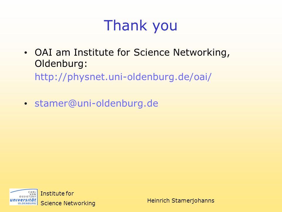 Heinrich Stamerjohanns Institute for Science Networking Thank you OAI am Institute for Science Networking, Oldenburg: http://physnet.uni-oldenburg.de/oai/ stamer@uni-oldenburg.de