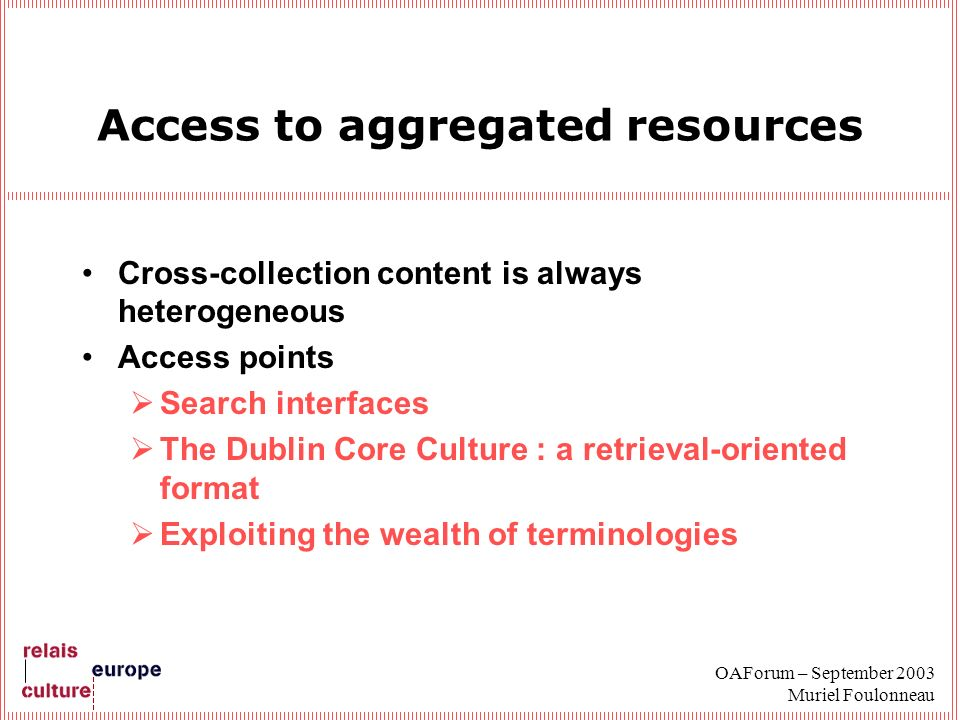 OAForum – September 2003 Muriel Foulonneau Access to aggregated resources Cross-collection content is always heterogeneous Access points Search interf
