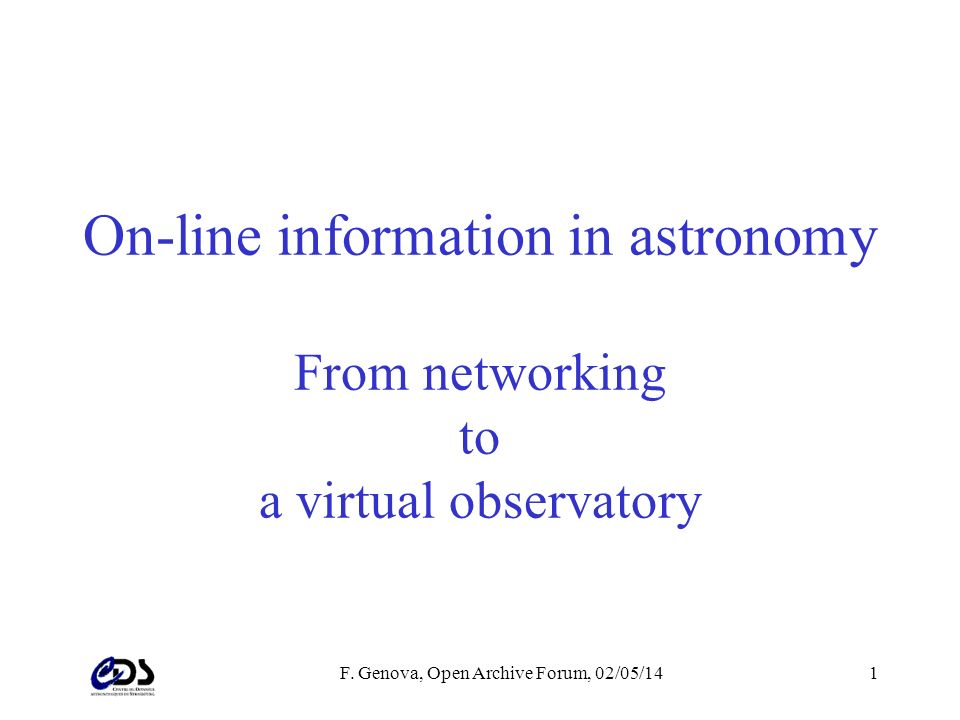 F. Genova, Open Archive Forum, 02/05/141 On-line information in astronomy From networking to a virtual observatory